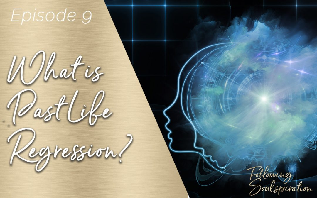 Episode 9 – What Is Past Life Regression?