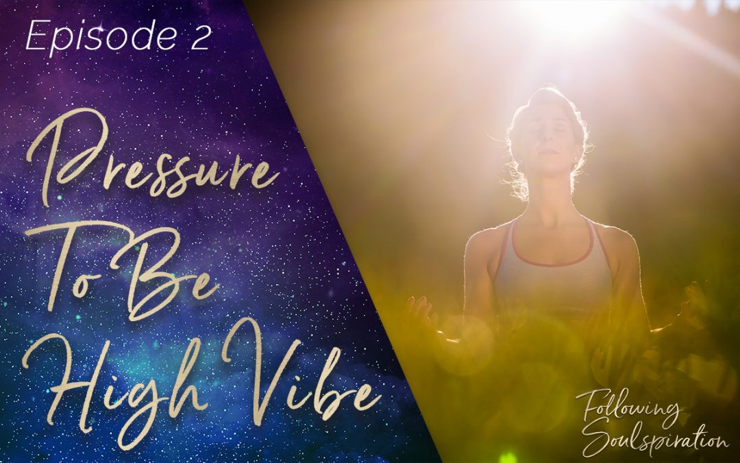 """Episode 2 – Pressure To Be """"High Vibe"""""""