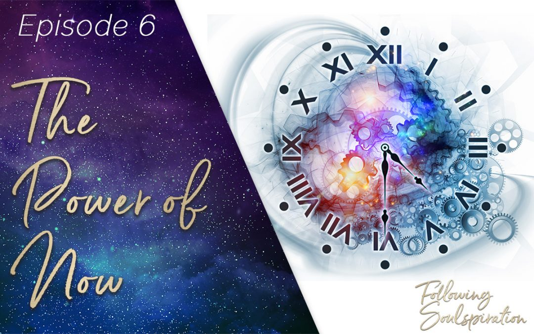 Episode 6 – The Power Of Now