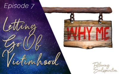 Episode 7 – Letting Go Of Victimhood