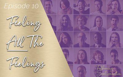 Episode 10 – Feeling ALL The Feelings