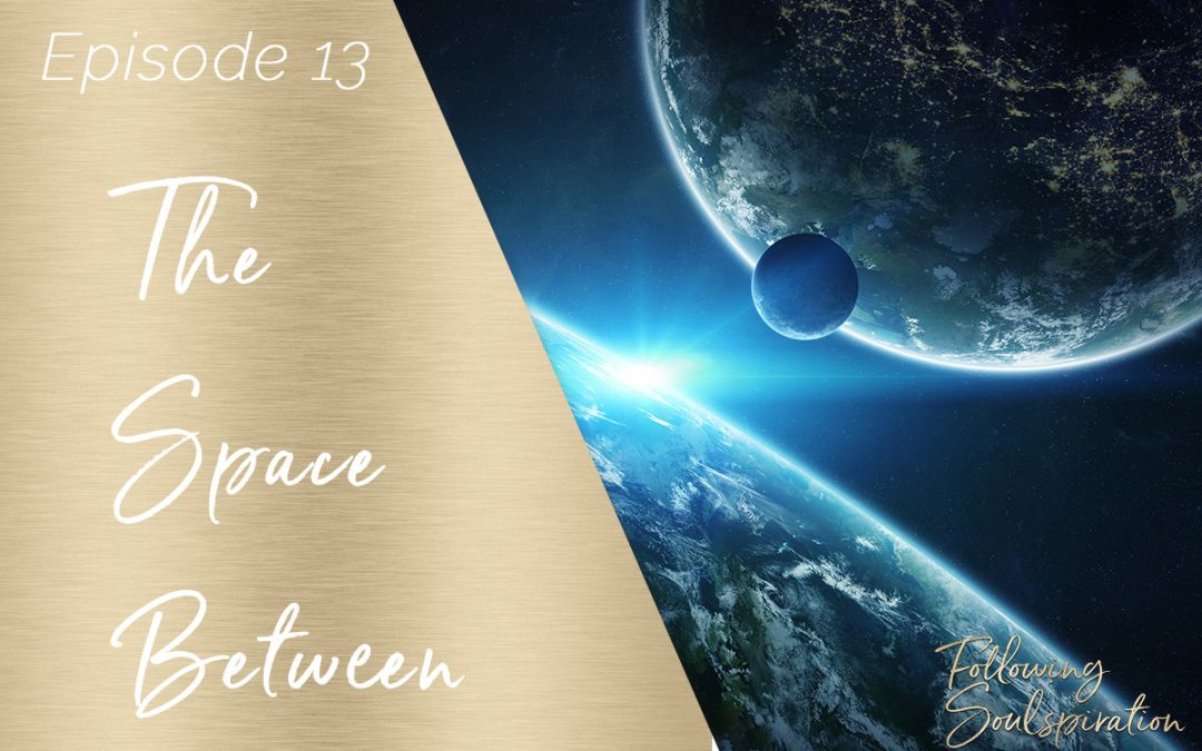Episode 13 – The Space Between