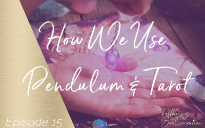 Episode 15 – How We Use Pendulum & Tarot